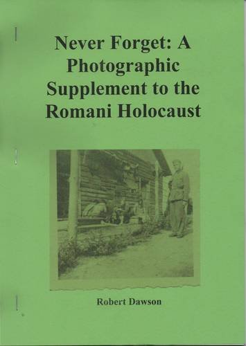 9781903418826: Never Forget: A Photographic Supplement to the Romani Holocaust