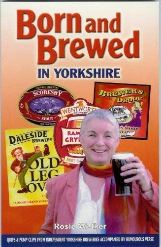 Born and Brewed in Yorkshire: Quips and Pump Clips from Independent Yorkshire Breweries Accompani...