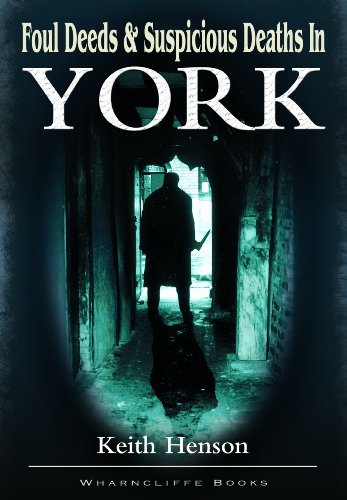 Foul Deeds and Suspicious Deaths in York: Henson, Keith