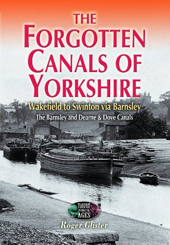 The Forgotten Canals of Yorkshire: Wakefield to Swinton: Roger Glister