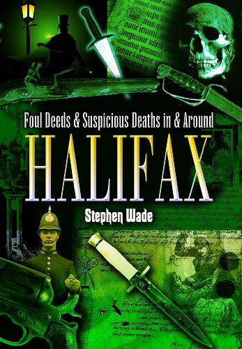 Foul Deeds and Suspicious Deaths in and Around Halifax (Foul Deeds & Suspicious Deaths): Wade, ...