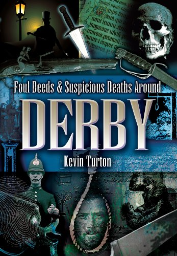 FOUL DEEDS AND SUSPICIOUS DEATHS AROUND DERBY