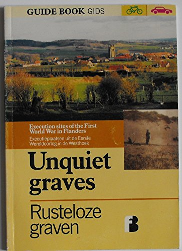 9781903427002: Unquiet Graves/Rusteloze Graven Guide: Execution Sites of the First World War in Flanders