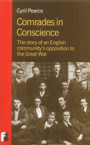 Comrades in Conscience, The Story of an English Community's Opposition to the Great War