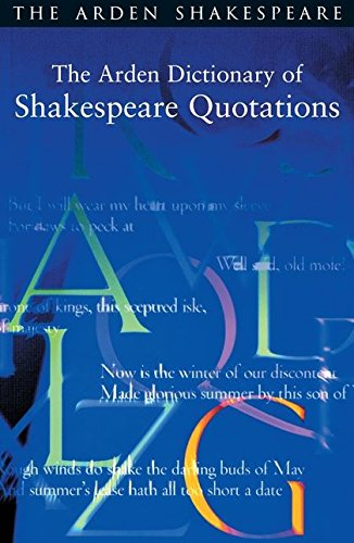 9781903436684: The Arden Dictionary of Shakespeare Quotations (Arden Shakespeare)