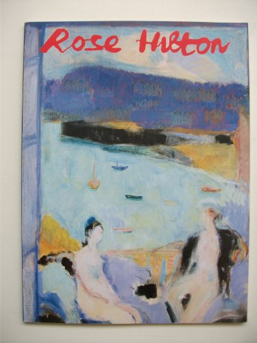 Rose Hilton: Recent Paintings.: Rose Hilton.