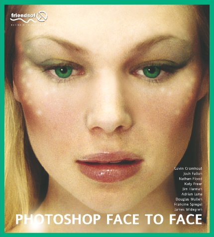 9781903450840: Photoshop Face to Face: Facial Image Retouching, Manipulation and Makeovers with Photoshop 7 or Earlier