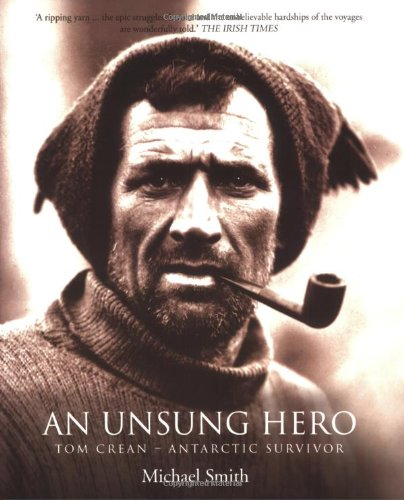 An Unsung Hero. Tom Crean, Antarctic Survivor