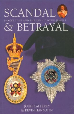 9781903464250: Scandal & Betrayal: Shackleton and the Irish Crown Jewels