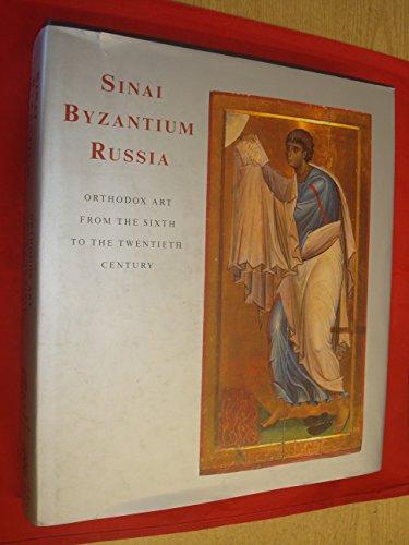 Sinai Byzantium Russia: Orthodox Art from the Sixth to the Twentieth Century: Gosudarstvennyi ...