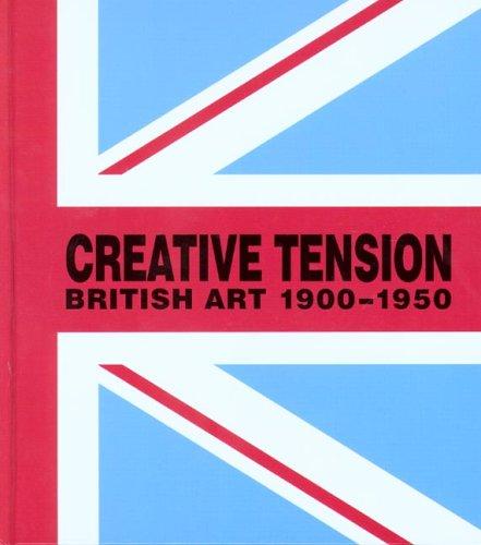 Creative Tension: British Art, 1900-1950: Whittle, Stephen, Jenkins, Adrian, Marshall, Francis