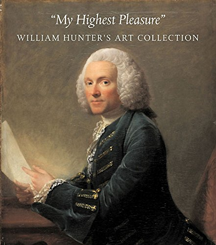 9781903470312: My Highest Pleasure William Hunter'S Art: William Hunter's Art Collection (The Huntarian Museum, Glasgow)