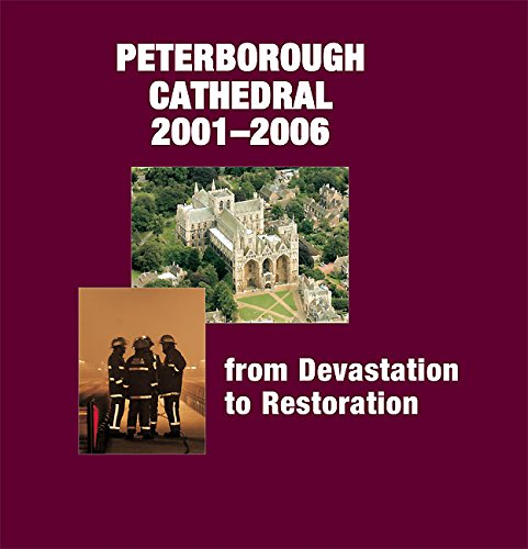 Peterborough Cathedral 2001-2006: From Devastation to Restoration.