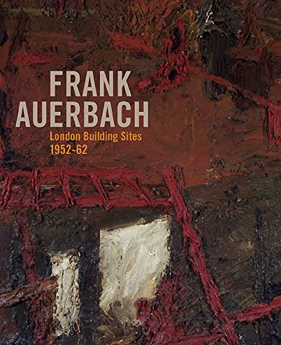 Frank Auerbach: The London Building Sites 1952-62: Wright, Barnaby