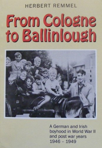 9781903497531: From Cologne to Ballinlough: A German and Irish Boyhood in World War II and Post-war Years 1946-49