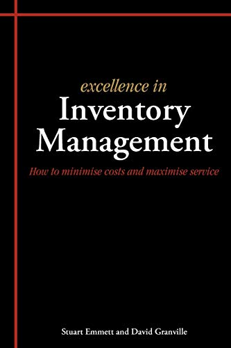Excellence in Inventory Management: How to Minimise Costs and Maximise Service: Stuart Emmett; ...
