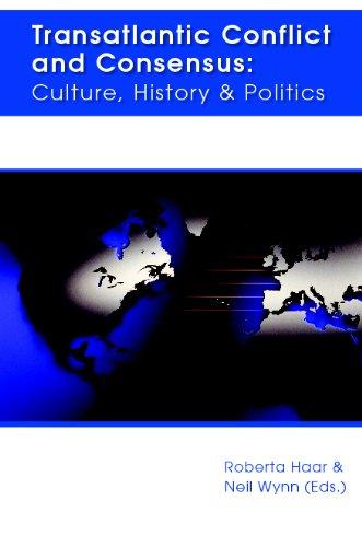 Transatlantic Conflict and Consensus: Culture, History & Politics: Haar (Ed.), Roberta; Wynn (...