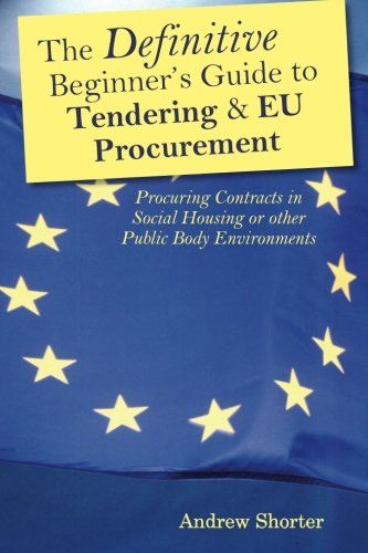 The Definitive Beginner's Guide to Tendering and EU Procurement: Procuring Contracts in Social...