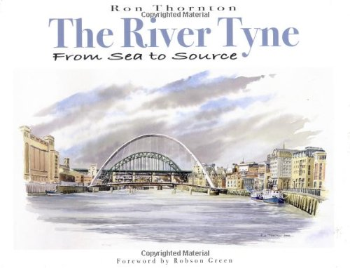 The River Tyne From Sea to Source: Ron Thornton