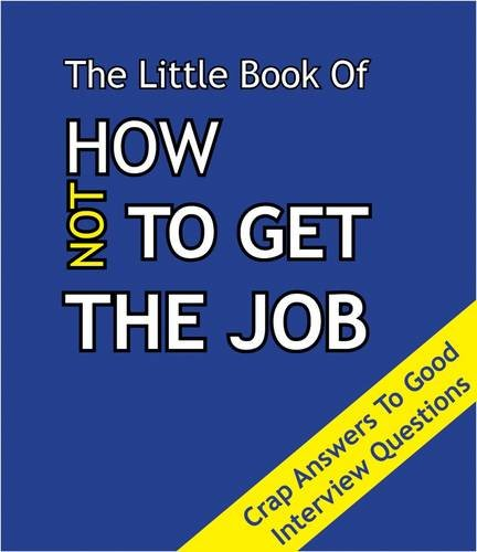 9781903506370: The Little Book on How Not To Get The Job: Crap Answers to Good Interview Questions