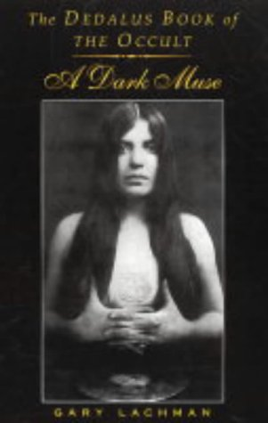 The Dedalus Book of the Occult: A Dark Muse: Lachman, Gary