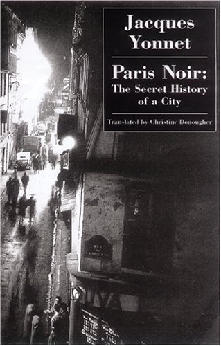 Paris Noir: The Secret History of a City (1903517486) by Jacques Yonnet