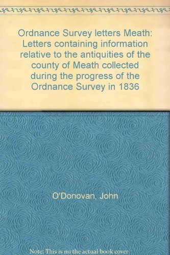 Ordnance Survey letters Meath: Letters containing information relative to the antiquities of the County of Meath collected during the progress of the Ordnance Survey in 1836 (1903538033) by John O'Donovan