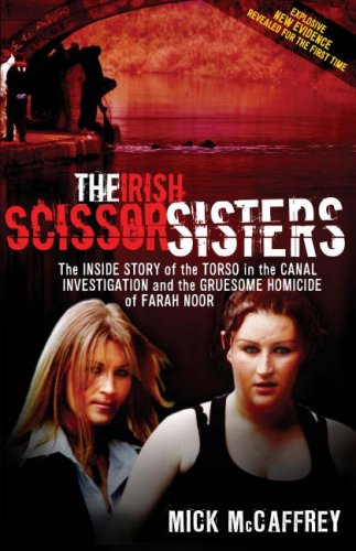 9781903582725: The Irish Scissor Sisters: The Inside Story of the Torso in the Canal Investigation and the Gruesome Homicide of Farah Noor