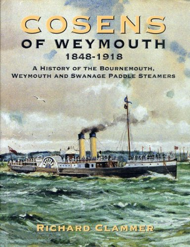 Cosens of Weymouth 1848 - 1918 - A History of the Bournemouth, Weymouth and Swanage Paddle Steamers.