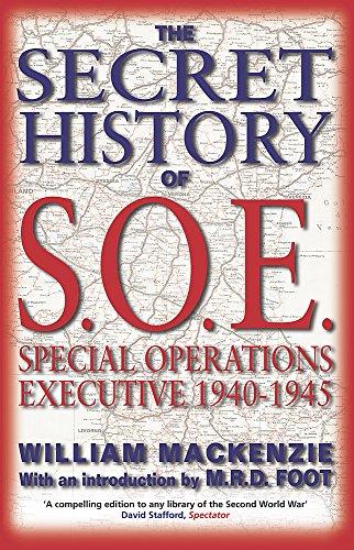 The Secret History of SOE: Special Operations Executive 1940-1945: Mackenzie, William