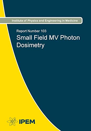 9781903613450: Small Field MV Photon Dosimetry (IPEM Reports Series)