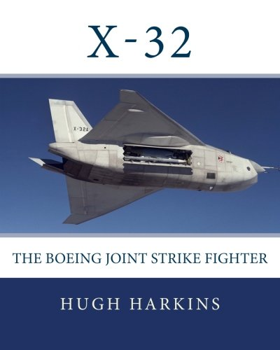 X-32: The Boeing Joint Strike Fighter: Hugh Harkins