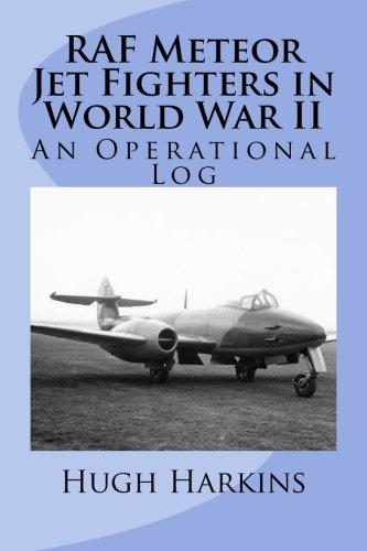 RAF Meteor Jet Fighter in World War II: An Operational Log: Hugh Harkins