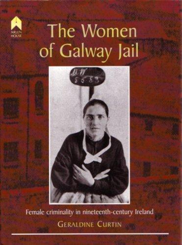 9781903631119: The Women of Galway Jail: Female Criminality in Nineteenth-Century Ireland