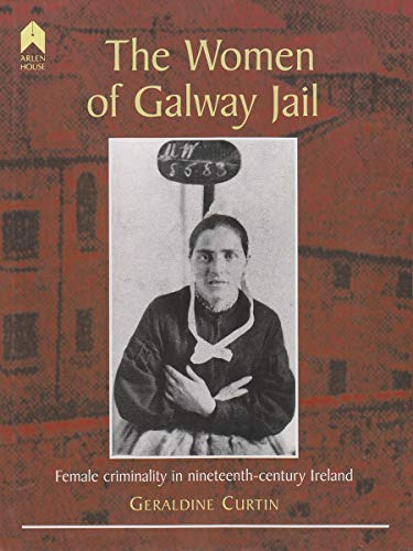 9781903631126: The Women of Galway Jail: Female Criminality in Nineteenth-century Ireland