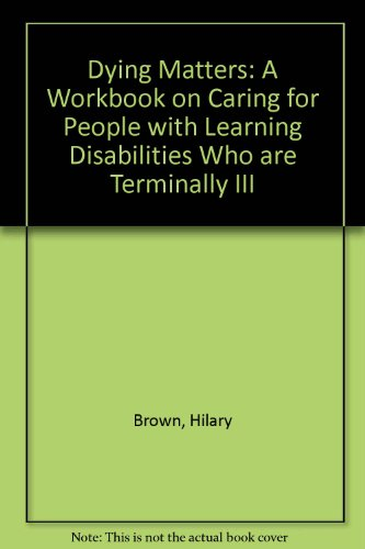 9781903645567: Dying Matters: A Workbook on Caring for People with Learning Disabilities Who are Terminally III