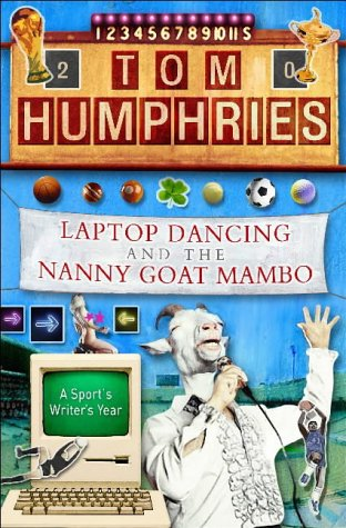 9781903650530: Laptop Dancing and the Nanny Goat Mambo: A Sports Writer's Year