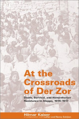 9781903656129: At the Crossroads of Der Zor: Death, Survival, and Humanitarian Resistance in Aleppo, 1915-1917