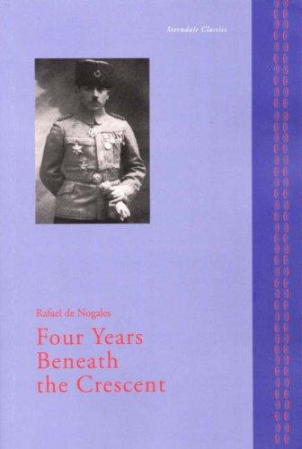 Four Years beneath the Crescent: Rafael de Nogales