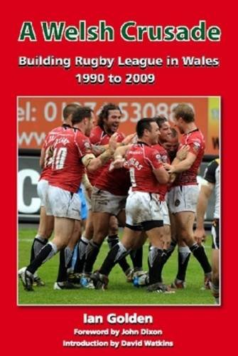 9781903659472: A Welsh Crusade: Building Rugby League in Wales 1990 to 2009