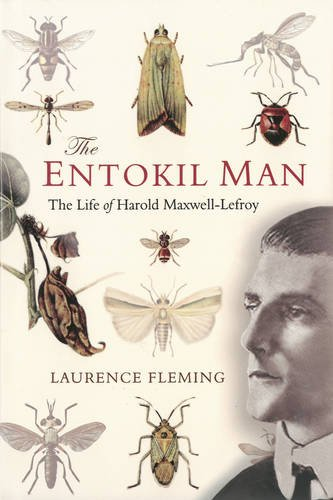 Entokil Man, The : The Life of Harold Maxwell-Lefroy: Laurence Fleming