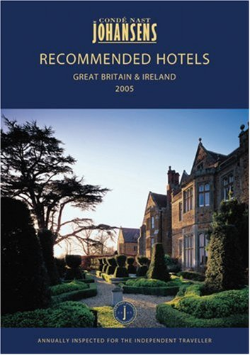 Conde Nast Johansens Recommended Hotels Great Britain And Ireland 2005 (Recommended Hotels & ...