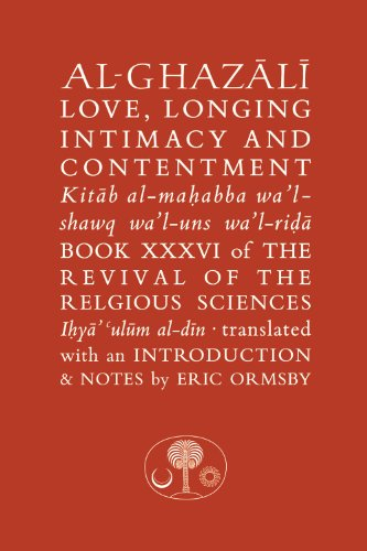9781903682272: Al-Ghazali on Love, Longing, Intimacy & Contentment (Islamic Texts Society Al-Ghazali Series)