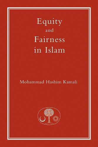 Equity and Fairness in Islam (Paperback): Mohammad Hashim Kamali