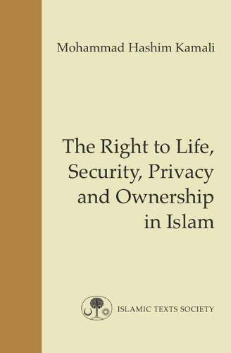 The Right to Life, Security, Privacy and Ownership in Islam (Hardback): M. H. Kamali