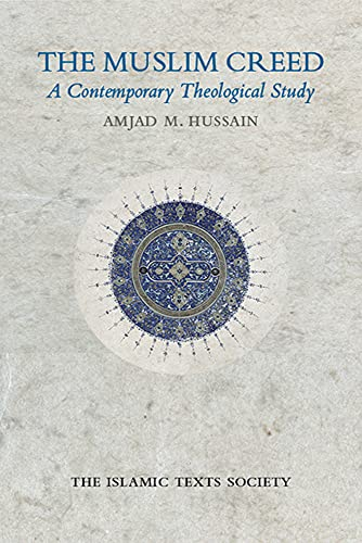 The Muslim Creed: A Contemporary Theological Study: Hussain, Amjad M.