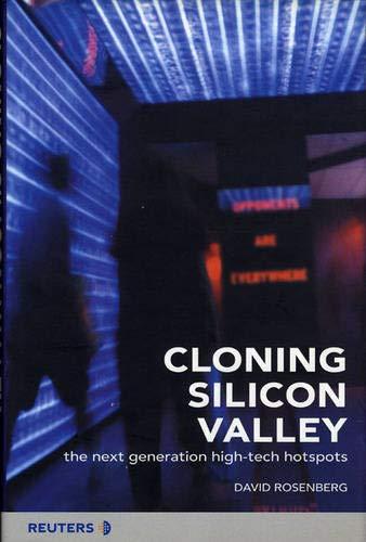 Cloning Silicon Valley: The Next Generation High-Tech Hotspots: Rosenberg, David