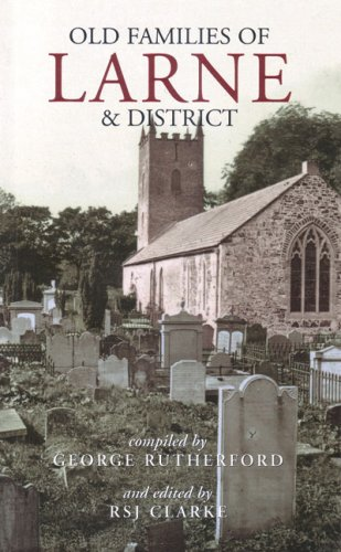 Old Families of Larne & District (Ulster Historical Foundation Publications): Rutherford, ...