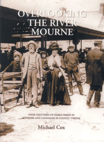 9781903688441: Overlooking the River Mourne: Four Centuries of Family Farms in Edymore and Cavanalee in County Tyrone