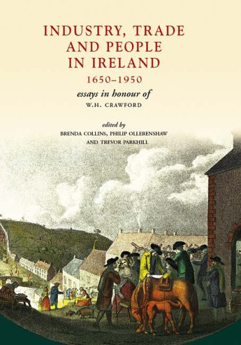 9781903688564: Industry, Trade and People in Ireland: 1650-1950 Essays in Honour of WH Crawford